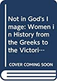 O&#39;Faolain, Julia: Not in God&#39;s Image: Women in History from the Greeks to the Victorians