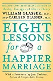 Glasser, William: Eight Lessons for a Happier Marriage