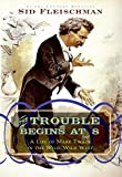 Fleischman, Sid: The Trouble Begins at 8: A Life of Mark Twain in the Wild, Wild West