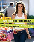 Raw Food Life Force Energy: Enter a Totally…