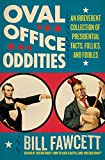 Fawcett, Bill: Oval Office Oddities: An Irreverent Collection of Presidential Facts, Follies, and Foibles