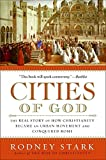 Stark, Rodney: Cities of God: The Real Story of How Christianity Became an Urban Movement and Conquered Rome