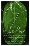 Humes, Edward: Eco Barons: The Dreamers, Schemers, and Millionaires Who Are Saving Our Planet