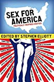 Elliott, Stephen: Sex for America: Politically Inspired Erotica