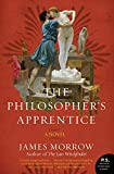 Morrow, James: The Philosopher's Apprentice: A Novel (P.S.)
