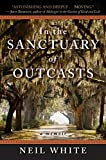 White, Neil: In the Sanctuary of Outcasts: A Memoir