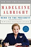 Albright, Madeleine: Memo to the President: How We Can Restore America's Reputation and Leadership