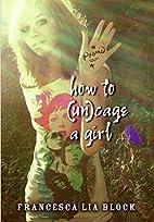 How to (Un)cage a Girl by Francesca Lia…