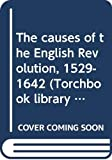 Stone, Lawrence: The causes of the English Revolution, 1529-1642 (Torchbook library editions)