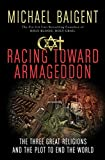 Baigent, Michael: Racing Toward Armageddon: The Three Great Religions and the Plot to End the World