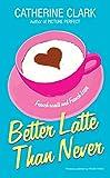 Clark, Catherine: Better Latte Than Never