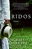 Mastretta, Angeles: Maridos: Cuentos (Spanish Edition)