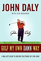 Golf My Own Damn Way: A Real Guy's…