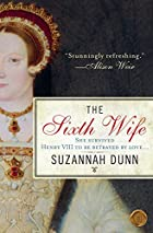 The Sixth Wife: A Novel by Suzannah Dunn