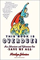 This Book is Overdue! : How Librarians and…