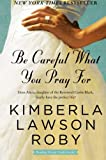 Roby, Kimberla Lawson: Be Careful What You Pray For: A Novel