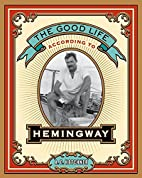 The Good Life According to Hemingway by A.…