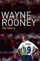 Wayne Rooney: My Story by Wayne Rooney