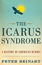 The Icarus Syndrome: A History of American…