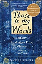 These is my Words: The Diary of Sarah Agnes&hellip;