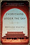 Asensi, Matilde: Everything Under the Sky: A Novel