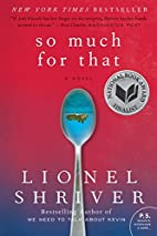 So Much for That: A Novel (P.S.) by Lionel…