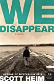 Heim, Scott: We Disappear: A Novel (P.S.)