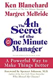 Blanchard, Ken: The 4th Secret of the One Minute Manager: A Powerful Way to Make Things Better