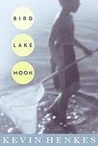 Bird Lake Moon by Kevin Henkes