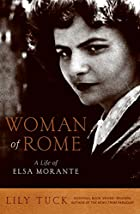Woman of Rome: A Life of Elsa Morante by&hellip;