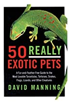 50 Really Exotic Pets: A…