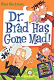 Gutman, Dan: My Weird School Daze #7: Dr. Brad Has Gone Mad!