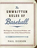 Dickson, Paul: The Unwritten Rules of Baseball: The Etiquette, Conventional Wisdom, and Axiomatic Codes of Our National Pastime