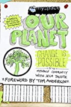 MySpace/OurPlanet: Change Is Possible by…