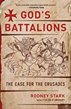 God's Battalions: The Case for the Crusades…
