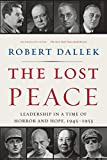 Dallek, Robert: The Lost Peace: Leadership in a Time of Horror and Hope, 1945-1953