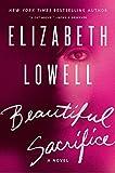 Lowell, Elizabeth: Beautiful Sacrifice: A Novel