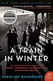 Moorehead, Caroline: A Train in Winter: An Extraordinary Story of Women, Friendship, and Resistance in Occupied France (P.S.)