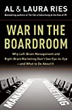 Ries, Al: War in the Boardroom: Why Left-Brain Management and Right-Brain Marketing Don't See Eye-to-Eye--and What to Do About It