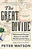 Watson, Peter: The Great Divide: Nature and Human Nature in the Old World and the New