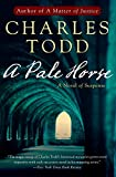Todd, Charles: A Pale Horse: A Novel of Suspense (Inspector Ian Rutledge Mysteries)