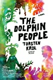 Krol, Torsten: The Dolphin People: A Novel (P.S.)