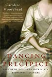 Moorehead, Caroline: Dancing to the Precipice: The Life of Lucie de la Tour du Pin, Eyewitness to an Era