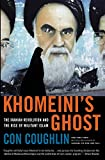 Coughlin, Con: Khomeini's Ghost: The Iranian Revolution and the Rise of Militant Islam