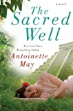 May, Antoinette: The Sacred Well: A Novel