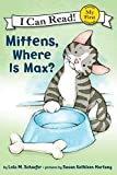 Schaefer, Lola M.: Mittens, Where Is Max? (My First I Can Read)