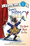 O'Connor, Jane: Fancy Nancy: The Show Must Go On (I Can Read Book 1)