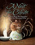 Cole, Henry: A Nest for Celeste: A Story About Art, Inspiration, and the Meaning of Home