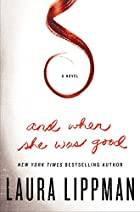 And When She Was Good by Laura Lippman