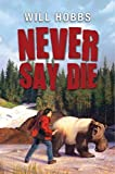 Hobbs, Will: Never Say Die